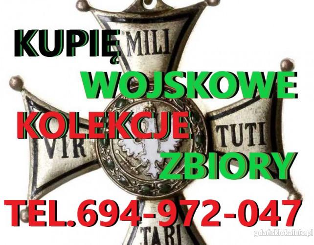 KUPIĘ WOJSKOWE STARE KOLEKCJE,MEDALI,ODZNACZEŃ,ODZNAK,SZABEL,BAGNETÓW TELEFON 694972047